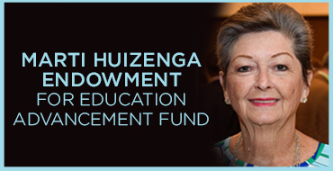 MARTI HUIZENGA ENDOWMENT FOR EDUCATION ADVANCEMENT FUND