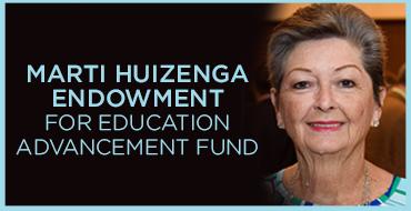 MARTI HUIZENGA ENDOWMENT FOR EDUCATION ADVANCEMENT FUND